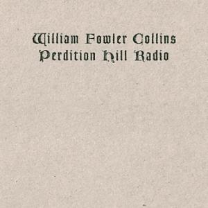 William Fowler Collins - Perdition Hill Radio